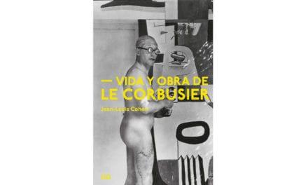 Vida y obra de Le Corbusier. Un libro de Jean-Louis Cohen