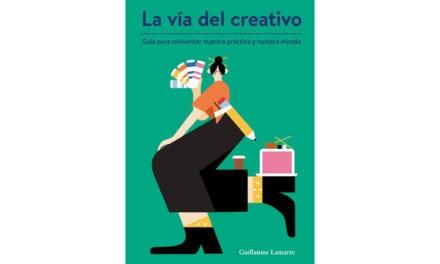La vía del creativo: guía para reinventar nuestra práctica y nuestra mirada