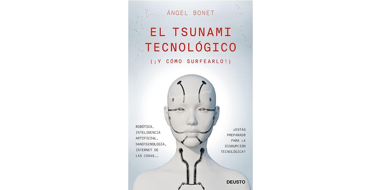El tsunami tecnológico: (¡ Y cómo surfearlo!), Ángel Bonet